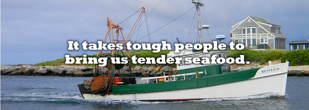 It takes tough people to bring us tender seafood.